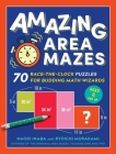 Amazing Area Mazes: 70 Race-the-Clock Puzzles for Budding Math Wizards Cover Image