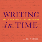 Writing in Time: Emily Dickinson's Master Hours Cover Image