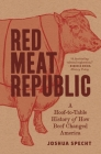 Red Meat Republic: A Hoof-To-Table History of How Beef Changed America (Histories of Economic Life #3) Cover Image