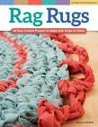 Rag Rugs, 2nd Edition, Revised and Expanded: 16 Easy Crochet Projects to Make with Strips of Fabric Cover Image