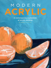 Modern Acrylic: A contemporary exploration of acrylic painting (Modern Series) Cover Image