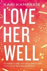 Love Her Well: 10 Ways to Find Joy and Connection with Your Teenage Daughter Cover Image