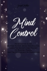 Mind Control: An Effective Guide On How To Stop Being Manipulated, Learn The Secrets And The Art Of Reading People And The Psycholog Cover Image
