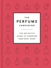 The Perfume Companion: The Definitive Guide to Choosing Your Next Scent Cover Image