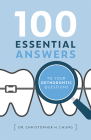 100 Essential Answers to Your Orthodontic Questions Cover Image