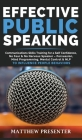 Effective Public Speaking: Communications Skills Training for a Self Confidence, No Fear and No Nervous Speaker - Persuasion, Mind Programming, M Cover Image