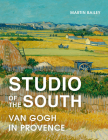 Studio of the South: Van Gogh in Provence Cover Image