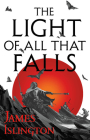 The Light of All That Falls (The Licanius Trilogy #3) Cover Image