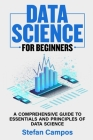 Data Science for Beginners: A Comprehensive Guide to Essentials and Principles of Data Science Cover Image