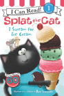 Splat the Cat: I Scream for Ice Cream (I Can Read Level 1) Cover Image