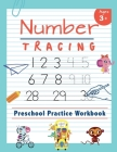 Number Tracing Preschool Practice Workbook: Learn to Trace Numbers 1-20 Essential Reading And Writing Book for Pre K, Kindergarten and Kids Ages 3-5 Cover Image