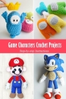 Game Characters Crochet Projects: Step-by-step Instructions: Game Characters Book Cover Image