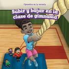 Subir y Bajar En La Clase de Gimnasia (Up and Down in Gym Class) (Opuestos En La Escuela (Opposites at School)) Cover Image