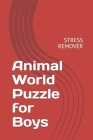 Animal World Puzzle for Boys: Stress Remover Cover Image