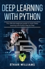 Deep Learning with Python: The ultimate beginners guide to Learn Deep Learning with Python Step by Step Cover Image