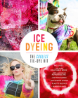 Ice Dyeing: The Coolest Tie-Dye Kit: Includes: 32-Page Removable Book – Red and Blue Powdered Dye – Cotton Fabric – Powder Spoon – Plastic Gloves – Rubber Bands Cover Image