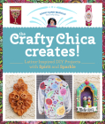 The Crafty Chica Creates!: Latinx-Inspired DIY Projects with Spirit and Sparkle Cover Image