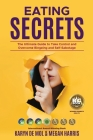 Eating Secrets: The Ultimate Guide to Take Control and Overcome Bingeing and Self Sabotage Cover Image
