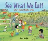 See What We Eat!: A First Book of Healthy Eating Cover Image