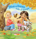Dios es bueno todo el tiempo (God Is Good… All the Time): (Spanish language edition of God Is Good…All the Time) Cover Image