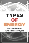Types Of Energy: Work And Energy Fundamental Physics: What Is Energy In Science Cover Image