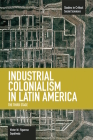 Industrial Colonialism in Latin America: The Third Stage (Studies in Critical Social Sciences #59) Cover Image