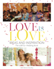 Love Is Love: Ideas and Inspiration: The LGBTQ+ Wedding Book Cover Image