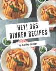 Hey! 365 Dinner Recipes: A Dinner Cookbook for Your Gathering Cover Image