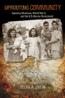 Uprooting Community: Japanese Mexicans, World War II, and the U.S.-Mexico Borderlands Cover Image