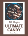 365 Ultimate Candy Recipes: A Candy Cookbook to Fall In Love With Cover Image