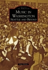 Music in Washington: Seattle and Beyond (Images of America (Arcadia Publishing)) Cover Image