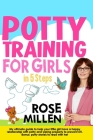 Potty Training for Girls in 5 steps: My Ultimate Guide To Help Your Little Girl Have An Happy Relationship With Potty And Wiping Properly To Prevent U Cover Image