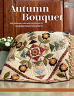 Autumn Bouquet: Patchwork and Appliqué Quilts from Reproduction Prints Cover Image