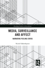 Media, Surveillance and Affect: Narrating Feeling-States (Routledge Studies in Surveillance) Cover Image