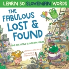 The Fabulous Lost & Found and the little Slovenian mouse: Laugh as you learn 50 Slovenian words with this fun, heartwarming bilingual English Slovenia Cover Image