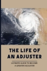 The Life Of An Adjuster: Ultimate Guide To Become A Greater Adjuster: What Is A Claims Adjuster Cover Image