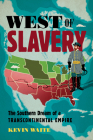 West of Slavery: The Southern Dream of a Transcontinental Empire Cover Image