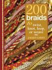 200 Braids to Twist, Knot, Loop, or Weave Cover Image