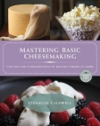 Mastering Basic Cheesemaking: The Fun and Fundamentals of Making Cheese at Home Cover Image