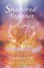 Shattered Together: A Mother's Journey From Grief to Belief. A Guide to Help You Through Sudden Loss Cover Image