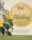 Whole Body Healing: Create Your Own Path to Physical, Emotional, Energetic & Spiritual Wellness Cover Image