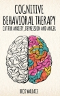 Cognitive Behavioral Therapy: CBT for Anxiety, Depression and Anger Cover Image