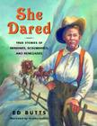 She Dared: True Stories of Heroines, Scoundrels, and Renegades Cover Image