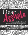 Dear Asshole: Sarcastic Insult and Swear Word Coloring Book, Midnight Edition: Funny Snarky Colouring Page Comebacks and Put Downs f Cover Image