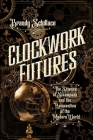 Clockwork Futures: The Science of Steampunk and the Reinvention of the Modern World Cover Image