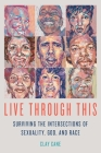 Live Through This: Surviving the Intersections of Sexuality, God, and Race Cover Image