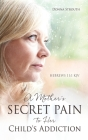 A Mother's Secret Pain to Her Child's Addiction Cover Image