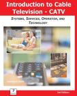 Introduction to Cable TV (CATV): Systems, Services, Operation, and Technology Cover Image