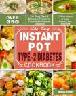 The Easy Instant Pot Type-2 Diabetes Cookbook: Over 350 5-Ingredient or Less Instant Pot Recipes for Busy Type-2 Diabetes People to Prevent and Revers Cover Image