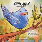 Little Bird Learns to Fly: A Story about life, learning, and transformation Cover Image